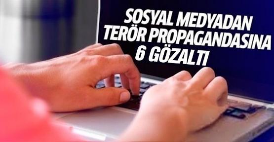 Sosyal Medyadan Terör Propagandası Yapan 6 Kişi Gözaltına Alındı