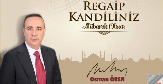 AK Parti Siirt Milletvekili Osman Ören'in Regaip Kandil Mesajı