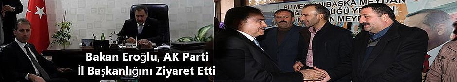 Bakan Eroğlu, AK Parti İl Başkanlığını Ziyaret Etti