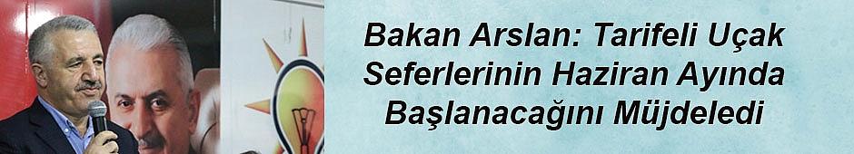 Bakan Arslan: Tarifeli Uçak Seferlerinin Haziran Ayında Başlanacağını Müjdeledi