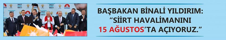 """Başbakan Binali Yıldırım: """"Siirt Havalimanını 15 Ağustos'ta Açıyoruz"""""""