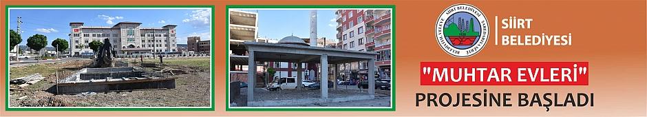 """Siirt Belediyesi """"Muhtar Evleri"""" Projesine Başladı"""