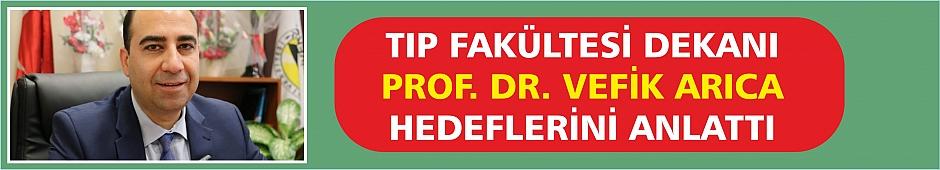 Tıp Fakültesi Dekanı Prof. Dr. Vefik Arıca Hedeflerini Anlattı