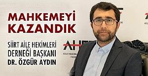 Dr. Özgür Aydın:Mahkemeyi Kazandık!